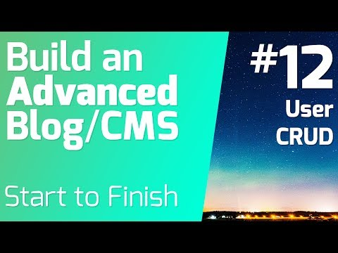 User CRUD - Build an Advanced Blog/CMS (Episode 12)
