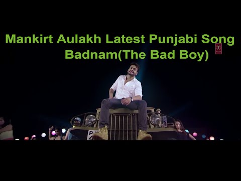 Mankirt Aulakh Badnam(The Bad Boy)|Latest punjabi song 2017|Mankirt Aulakh Song Official HD Video.