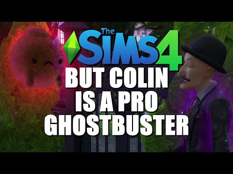 The Sims 4 but Colin is a pro ghostbuster  