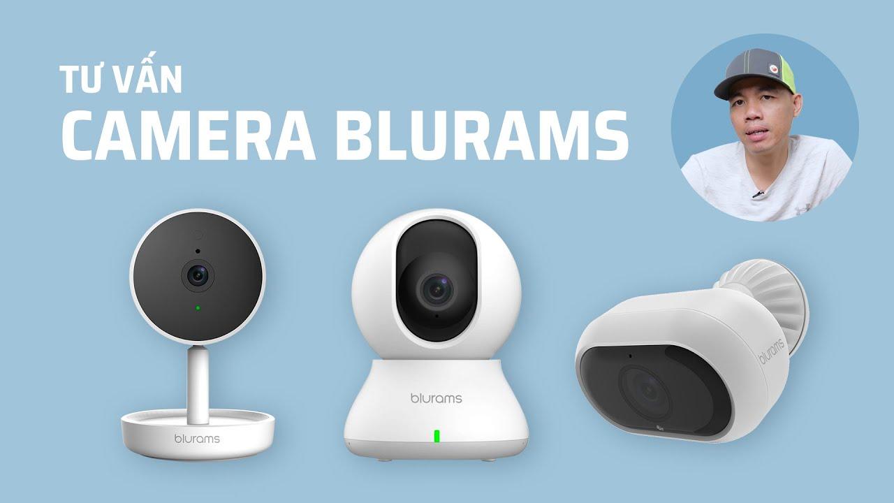 Tư vấn lựa chọn camera từ Blurams: sản phẩm nào sẽ phù hợp với bạn?