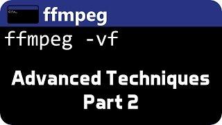 FFMPEG Advanced Techniques Pt2 - Filtergraphs & Timeline
