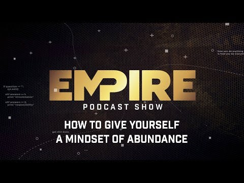 How to Give Yourself a Mindset of Abundance  | Empire Podcast Show