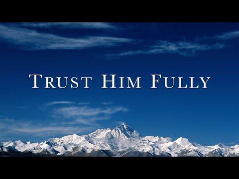 Trust Him Fully  (David Wilkerson)