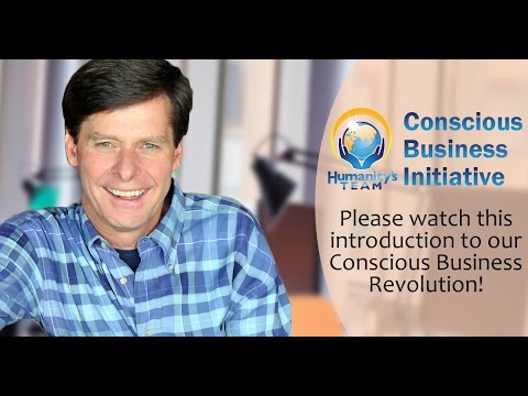 Steve Farrell - Humanity's Team new Conscious Business Initiative is the next Revolution