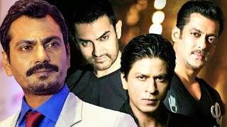 Nawazuddin Siddiqui CLAIMS He Is Highest Paid Actor Than Khans Of Bollywood