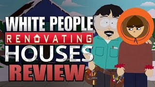 White People Renovating Houses Review [South Park]