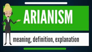 What is ARIANISM? What does ARIANISM mean? ARIANISM meaning, definition & explanation