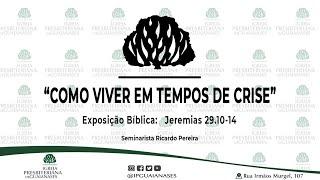 Exposição Bíblica: Como viver em tempos de crise (Jeremia 29.10-14)