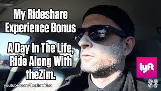 Day In The Life, Ride Along With theZim, Lyft Uber - My Rideshare Exp. Bonus