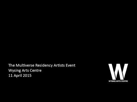 The Multiverse Spring Residency Artists Event, 11 April 2015