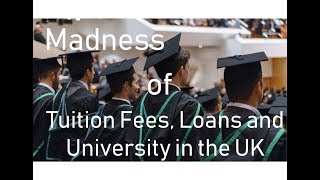The Madness of Tuition Fees, Student Loans and University Funding in England