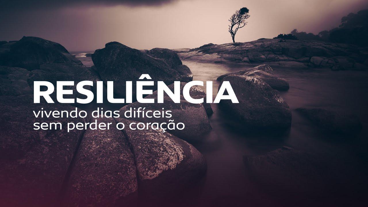 Resiliência, vivendo dias difíceis sem perder o coração ...