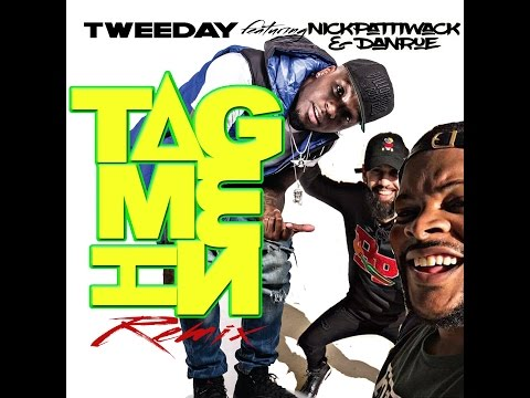 "Tweeday ""Tag Me In"" REMIX ft. Nick Patti Wack & Danrue"