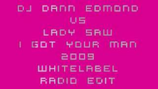 I GOT YOUR MAN- DJ DANN EDMOND vs LADY SAW 2009 (Whitelabel remix) *Radio Edit*