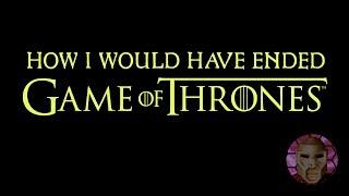 Game of Thrones: My Alternate Ending