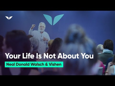 Your Life Is Not About You | Neale Donald Walsch