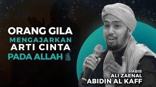 Orang Gila yang Mengajarkan Arti Cinta pada Allah - Habib Ali Zaenal Abidin Al Kaff
