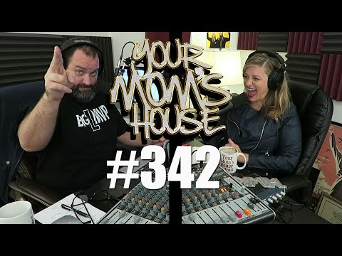 Your Mom's House Podcast - Ep. 342