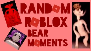 "Random roblox ""bear"" moments"