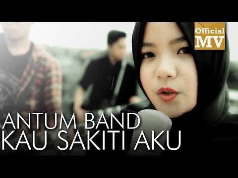 Antum Band - Kau Sakiti Aku (Official Music Video)