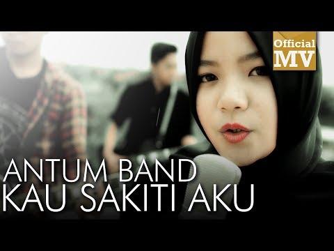 Antum Band - Kau Sakiti Aku (Official Music Video)