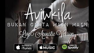 Download Aviwkila - Bukan Cinta Main Main (Acoustic Version)