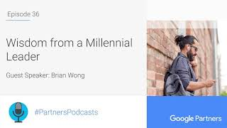 Podcast #36 - Wisdom from a Millennial Leader, with Brian Wong