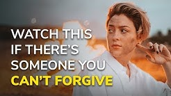 Watch This If There's Someone You Can't Forgive