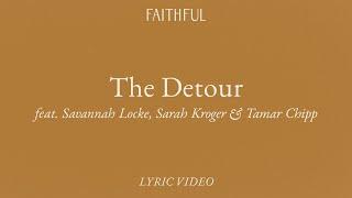 The Detour (Lyric) | FAITHFUL ft. Savannah Lock, Sarah Kroger & Tamar Chipp