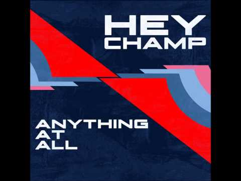 Hey Champ -- Anything At All