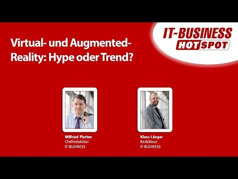 IT-BUSINESS Hotspot #4: Virtual- und Augmented-Reality – Hype oder Trend?