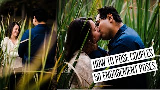 50 ENGAGEMENT POSES | Flow Posing Shot List for Engagement Sessions - How to pose couples