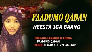 FAADUMO  QADAN HEESTA ( BAXSANOW ) 2018 NEW SOMALI MUSIC