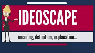 What is IDEOSCAPE? What does IDEOSCAPE mean? IDEOSCAPE meaning, definition & explanation