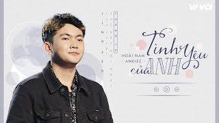Tình Yêu Của Anh - Hoài Nam Andiez   Audio Lyric   Sing My Song 2018