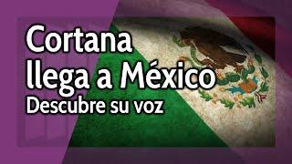 Cortana en Mexicano - Descubre su voz