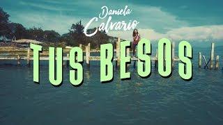 Daniela Calvario -  Tus Besos (Video Oficial)