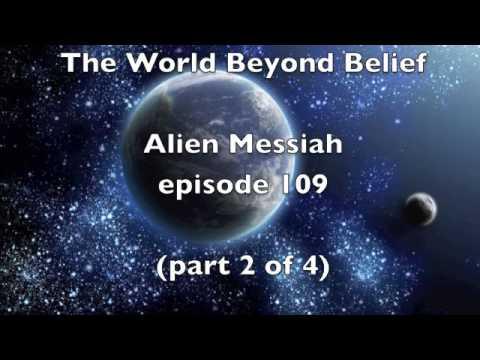 Alien Messiah part 2 of 4 ep 109 World Beyond Belief