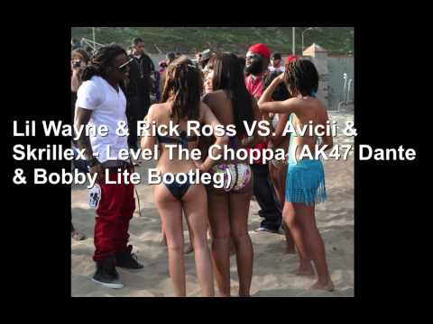 Lil Wayne & Rick Ross VS. Avicii & Skrillex - Level The Choppa (AK47 Dante & Bobby Lite Bootleg)