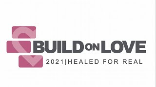 Build on Love: Healed for Real - Tuesday (6pm)
