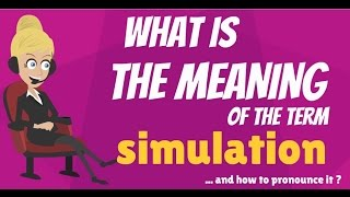 What is SIMULATION? What does SIMULATION mean? SIMULATION meaning, definition & explanation