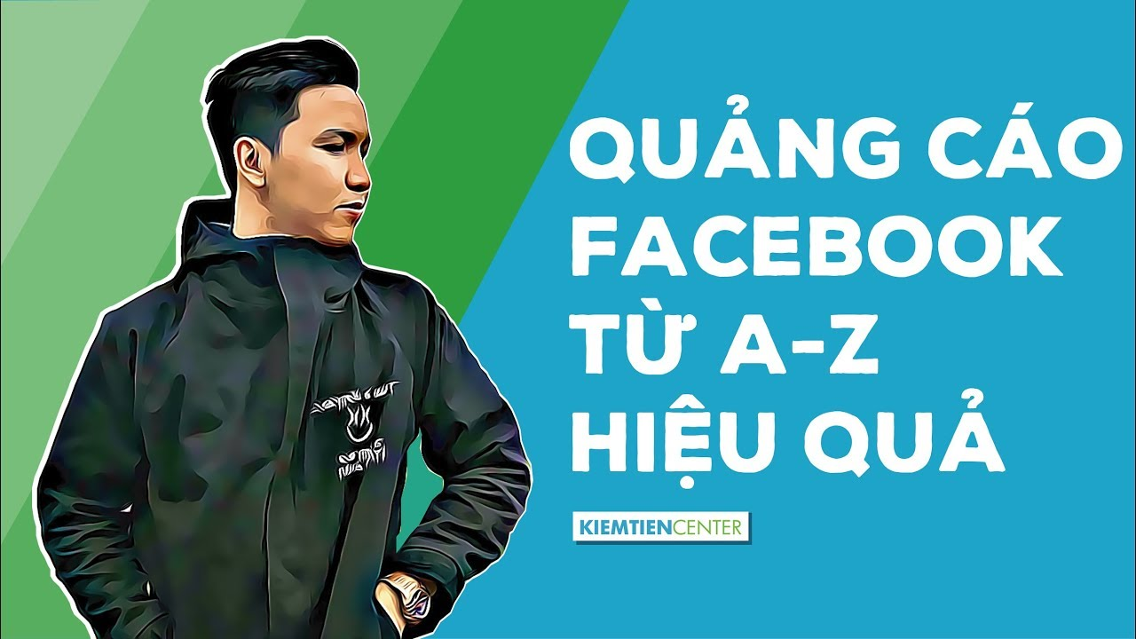 Hướng dẫn cách chạy quảng cáo Facebook Ads từ A Z (Cập nhật 2020) | Kiemtiencenter