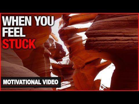 When You Feel Stuck - Motivational Video