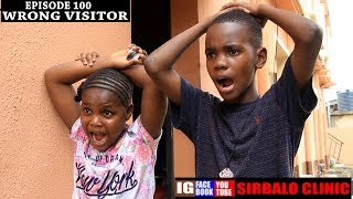 SIRBALO CLINIC - WRONG VISITOR (EPISODE 100) (Nigerian Comedy)