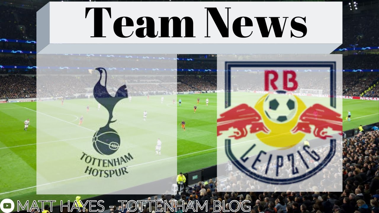 Tottenham vs RB Leipzig | Team News