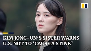 Kim Jong-un's sister warns US not to 'cause a stink' with North Korea