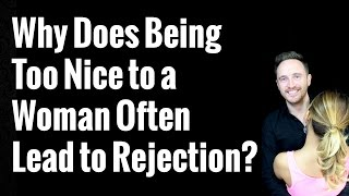 Why Does Being Too Nice to a Woman Often Lead to Rejection?