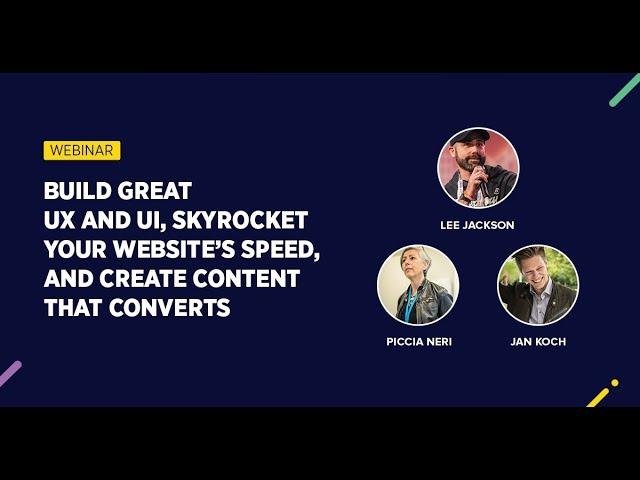 [Webinar] Build Great UX/UI, Skyrocket Your Website's Speed & Create Converting Content - Episode 2