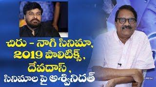 Ashwini Dutt on Devadas, Chiranjeevi - Nagi movie, 2019 elections, next films | Indiaglitz Telugu
