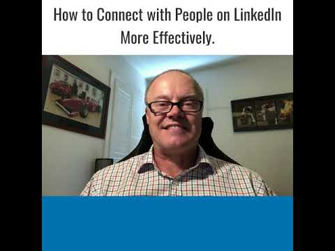 How to Connect with People on LinkedIn More Effectively.